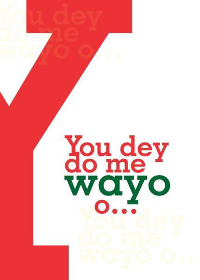 Picture of You dey do me wayo o…