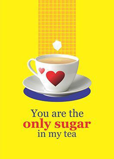 Picture of You are the only sugar in my tea